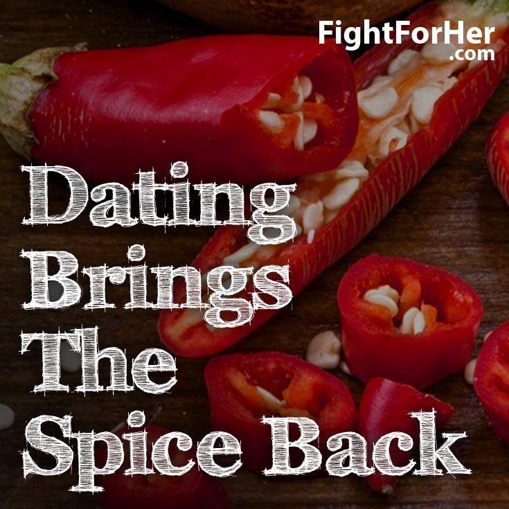 Dating brings the spice back quote